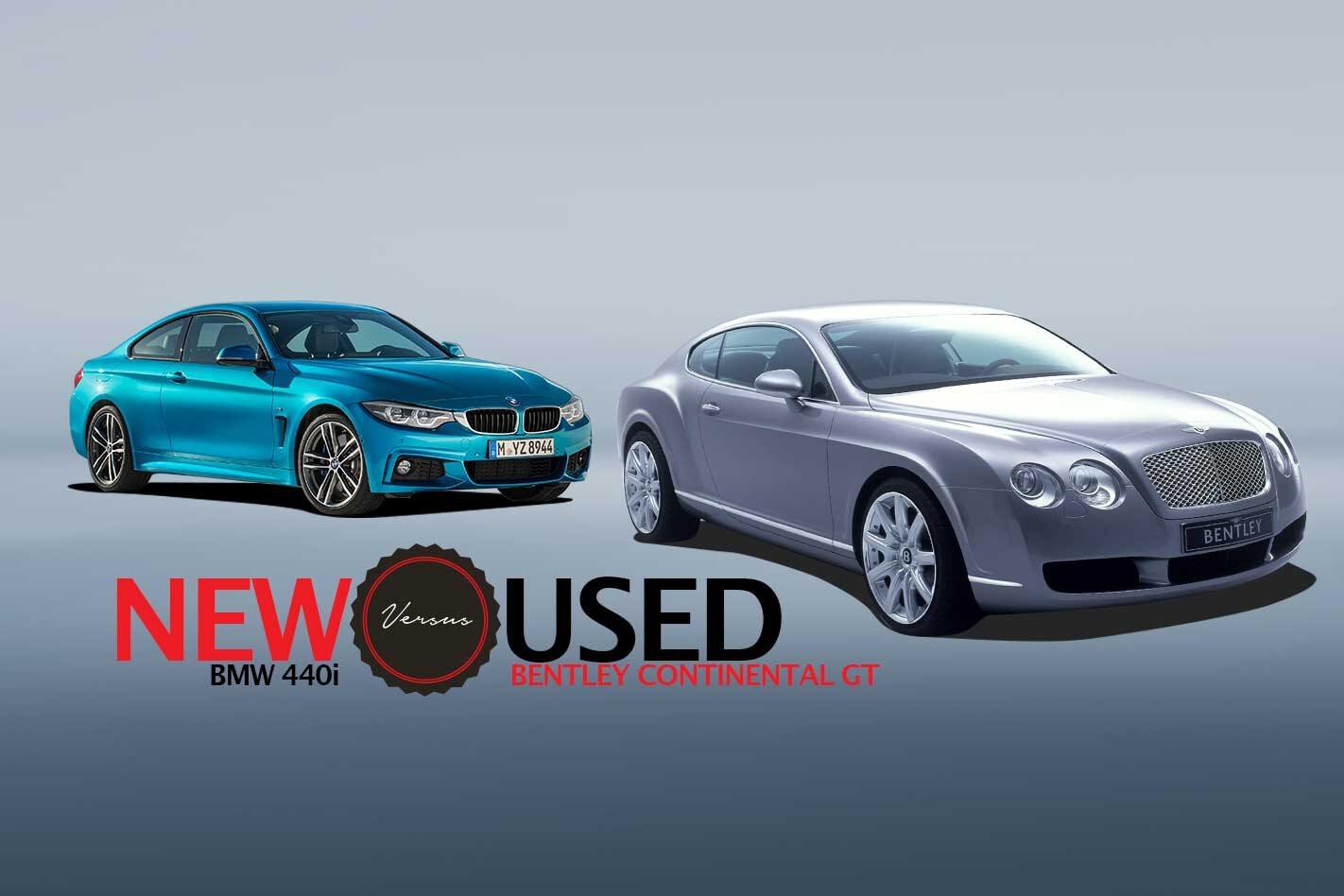 2019 BMW 440i vs 2005 Bentley Continental GT new vs used